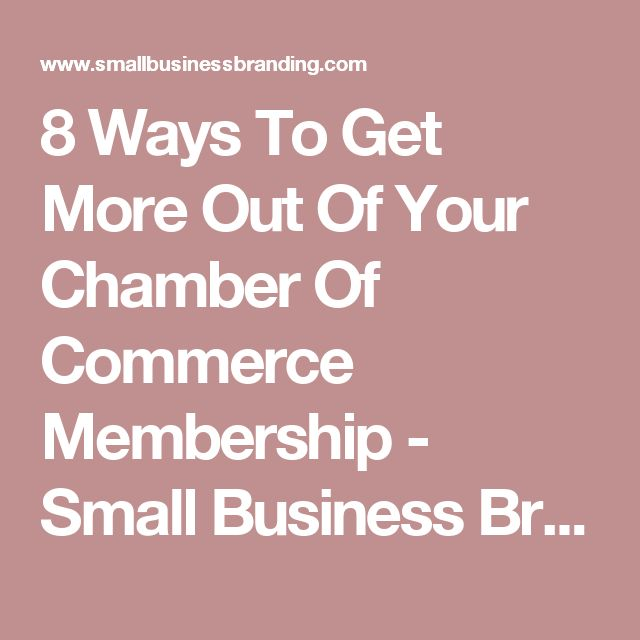8 Ways To Get More Out Of Your Chamber Of Commerce Membership - Small Business Branding