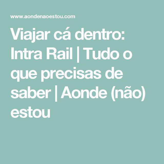 Viajar cá dentro: Intra Rail | Tudo o que precisas de saber | Aonde (não) estou