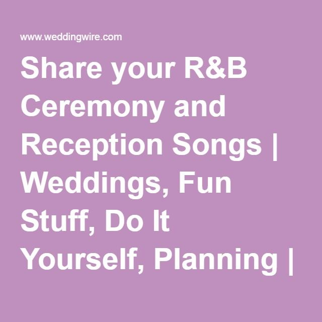 Share Your RB Ceremony And Reception Songs
