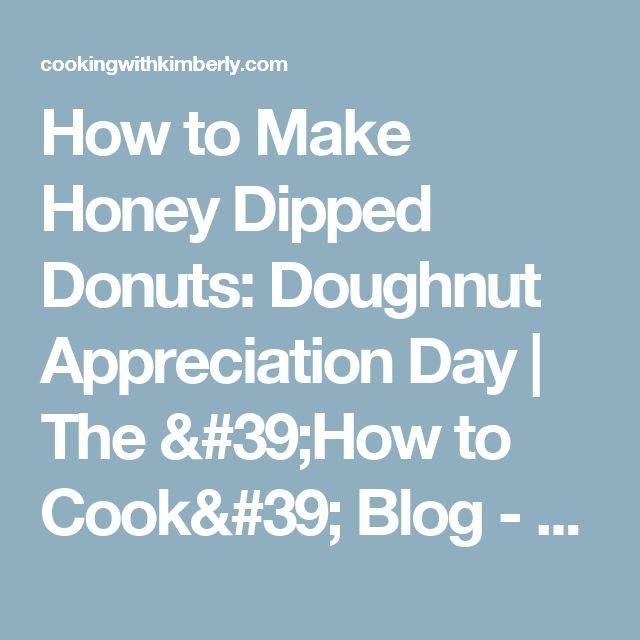 How to Make Honey Dipped Donuts: Doughnut Appreciation Day | The 'How to Cook' Blog - Cooking with Kimberly