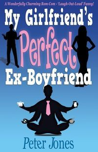 Publication Day Book Review : My Girlfriends Perfect Ex-Boyfriend by Peter Jones