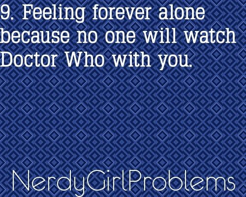 forever alone...: Nerd Girls Problems, Forever Alone Doctors Who, Watches Doctors, My Friends, British Tv, Big Bangs, Talk Nerdy, Random Stuff, Random Geekeri