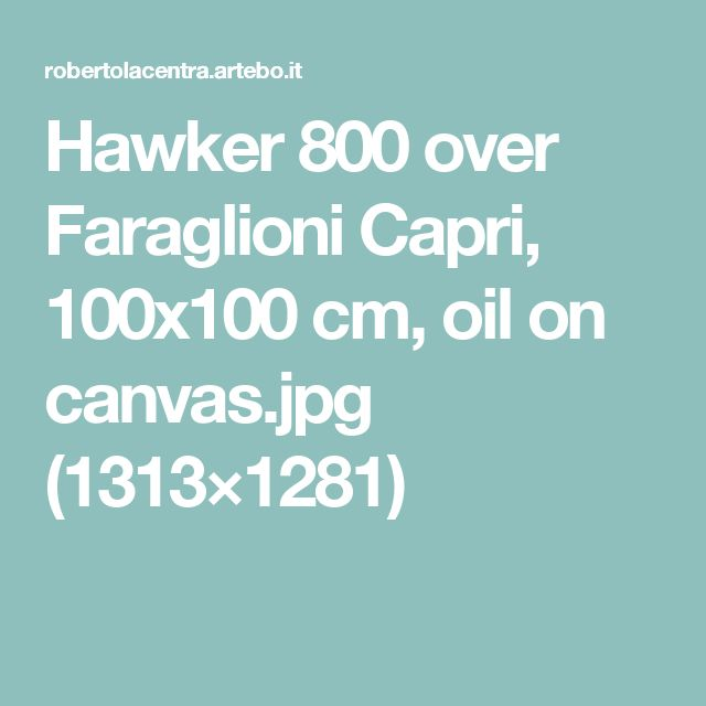Hawker 800 over Faraglioni Capri (Italy), 100x100 cm, oil on canvas