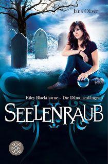 Eine Bücherwelt: Jana Oliver - Seelenraub: Riley Blackthorne - Die ...