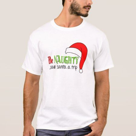 Be Naughty Funny Christmas T-Shirt - click to get yours right now!