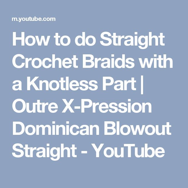 How to do Straight Crochet Braids with a Knotless Part | Outre X-Pression Dominican Blowout Straight - YouTube