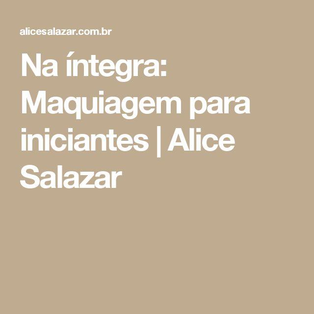 Na íntegra: Maquiagem para iniciantes | Alice Salazar