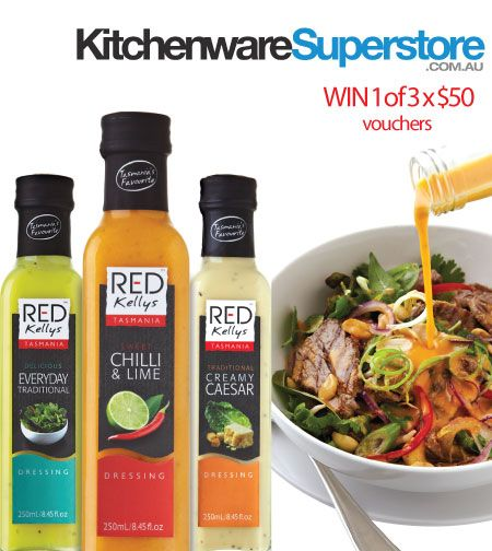We can't wait to see a picture of your meal made with one of Red Kellys Tasmania dressings! Upload into the 'comments' section below to go in the draw to win one of 3 x $50 Kitchenware Superstore gift vouchers! Hurry, winners will be drawn soon.