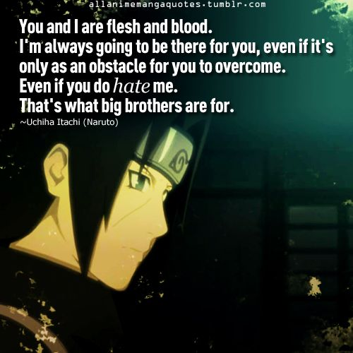 Itachi is a role model, not always a good one but when Sasuke is involved he is.