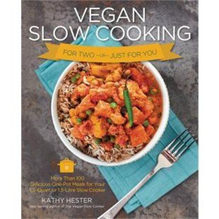 Vegan Slow Cooking For Two Or Just For You: More Than 100 Delicious One-pot Meals For Your 1.5-quart/litre Slow Cooker