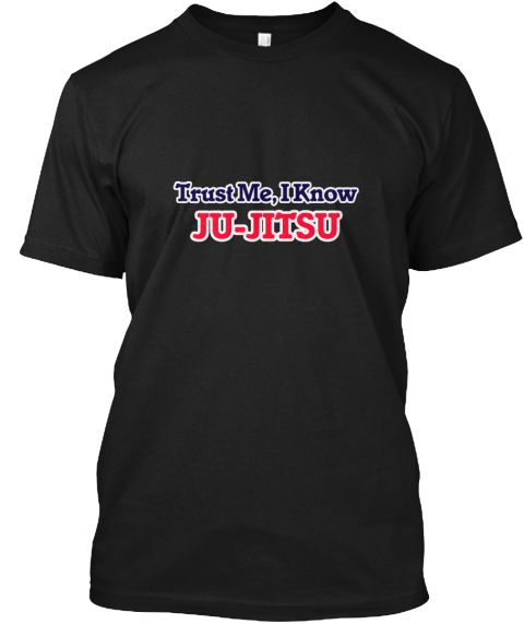 Trust Me, I Know Ju Jitsu Black T-Shirt Front - This is the perfect gift for someone who loves Ju-Jitsu. Thank you for visiting my page (Related terms: I Love,Love Ju-Jitsu,I Love Judo,Judo,Judo,Judo  sports,sporting event,Judo  games, Judo  hobbies,Ju ...)