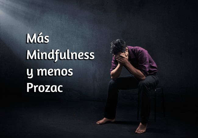 Más Mindfulness y menos Prozac