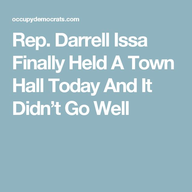 Rep. Darrell Issa Finally Held A Town Hall Today And It Didn't Go Well