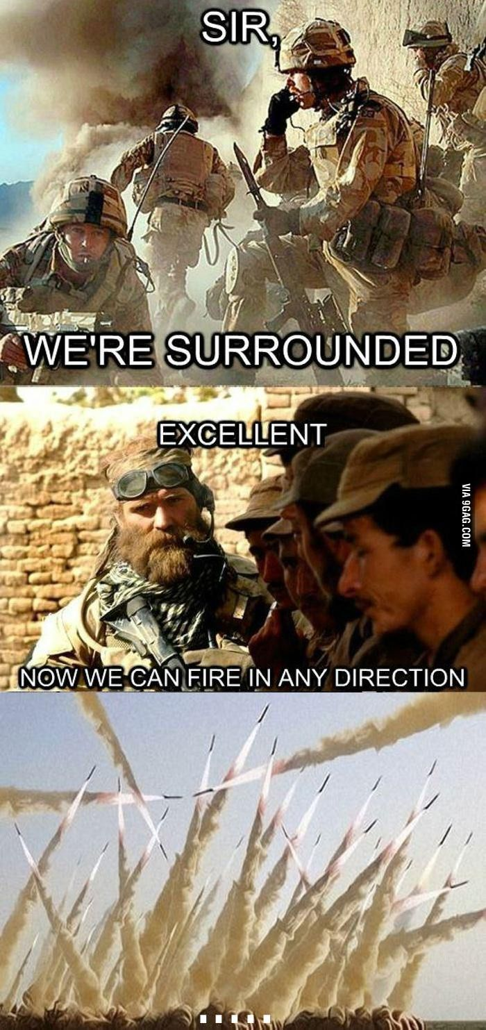 Sir we're surrounded.