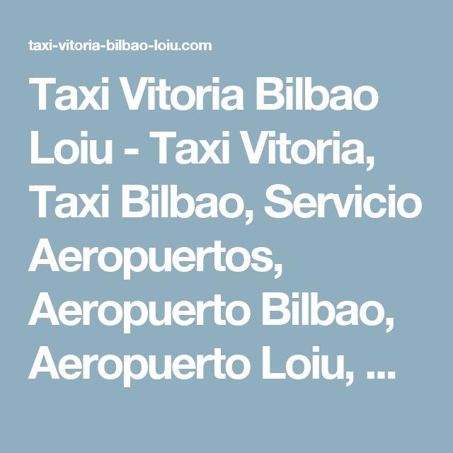 Taxi Vitoria Bilbao Loiu - Taxi Vitoria, Taxi Bilbao, Servicio Aeropuertos, Aeropuerto Bilbao, Aeropuerto Loiu, Servicio Empresa, Mercedes E Class, Mercedes S Class, Viano, Airport transfers, ejecutivo, eventos, Trayecto Vitoria Bilbao, Trayecto Bilbao Vitoria, Taxi barato, Oferta taxi, precio, horario, equipaje, vuelo