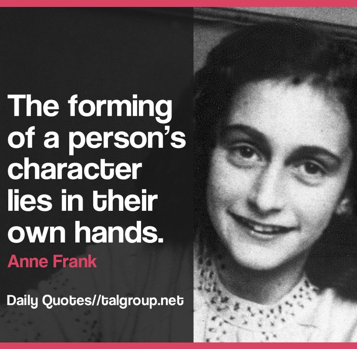 Career Lesson: The forming of a person's character lies in their own hands. #AnneFrank #WWII #Quote #Leadership #Vision #Business