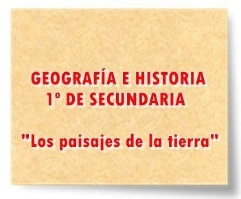 """GEOGRAFÍA E HISTORIA DE 1º DE SECUNDARIA: """"Los paisajes de la tierra"""""""