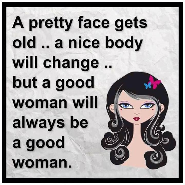 Women Thoughts Quotes: A Good Woman Will Always Be A Good Woman..