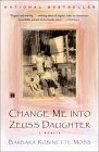 """Change Me into Zeus's Daughter: A Memoir  """"A story of overcoming-of a little girl who discovered moments of beauty within daily despair and managed to transcend the brutality to become a loving mother and wife and successful artist.""""  -- People Magazine"""