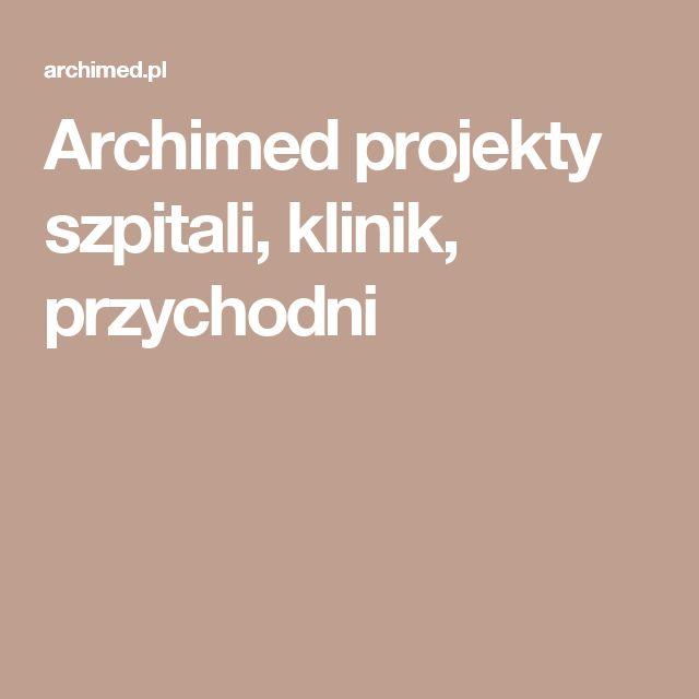 Archimed projekty szpitali, klinik, przychodni