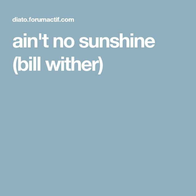 ain't no sunshine (bill wither)