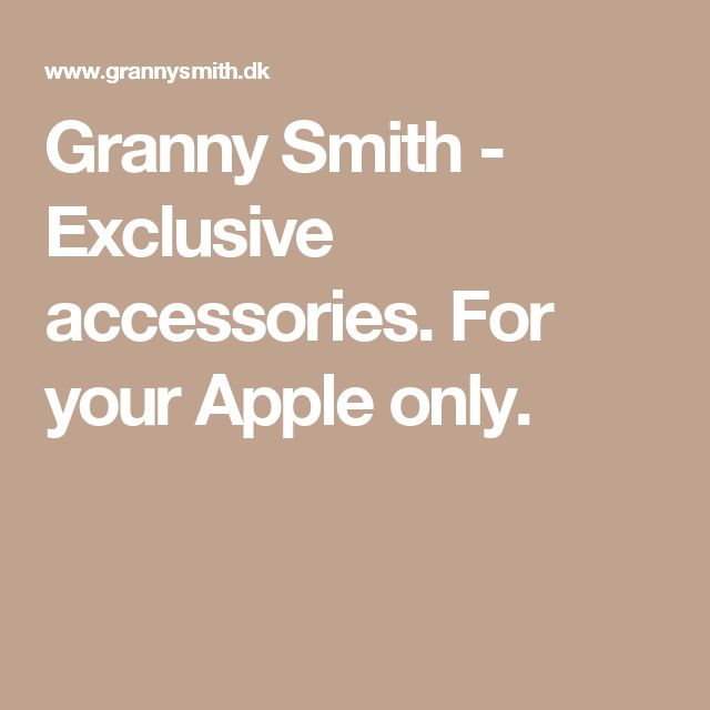 Granny Smith - Exclusive accessories. For your Apple only.