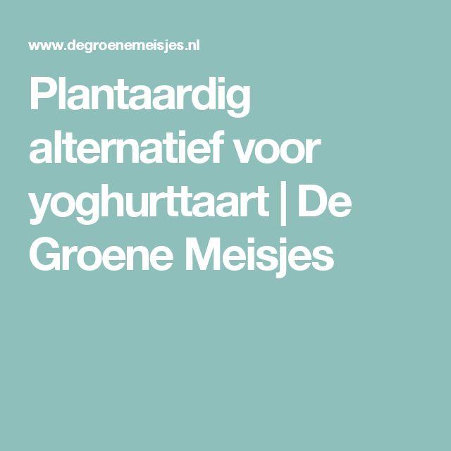 Plantaardig alternatief voor yoghurttaart | De Groene Meisjes