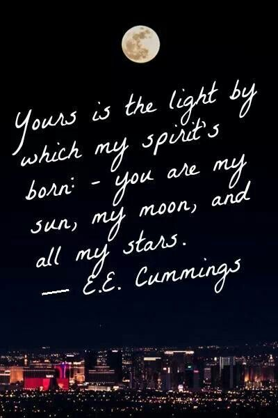 from my favorite E.E. Cummings poem Lights, Life Quotes, Relationships Quotes, Sun Moon, Stars, Quotes Life, Inspiration...