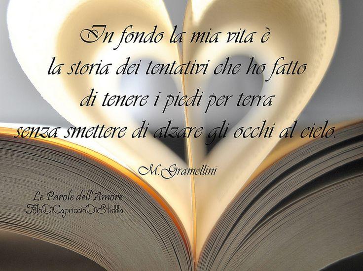 """""""In fondo la mia vita è la storia dei tentativi che ho fatto di tenere i piedi per terra senza smettere di alzare gli occhi al cielo."""" Massimo Gramellini"""