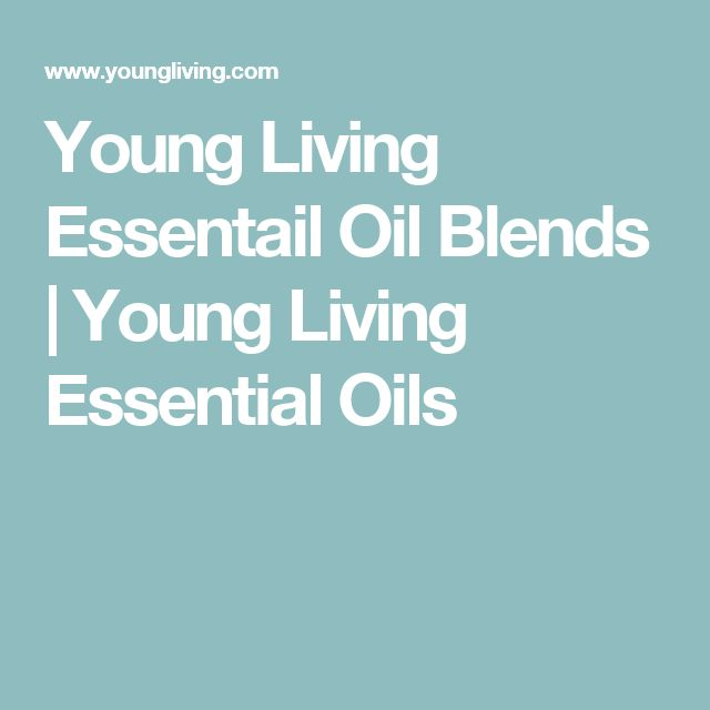 Young Living Essentail Oil Blends | Young Living Essential Oils