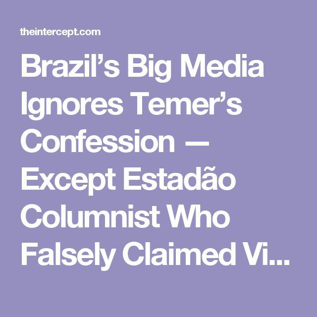 Brazil's Big Media Ignores Temer's Confession — Except Estadão Columnist Who Falsely Claimed Video Was Altered
