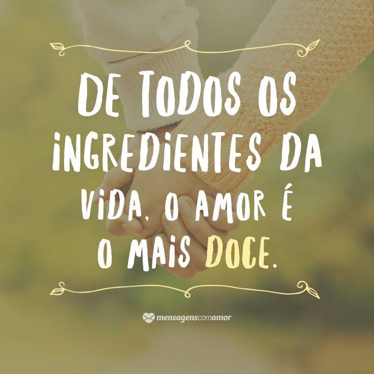'De todos os ingredientes da vida, o amor é o mais doce'  Por isso, acrescente amor em tudo aquilo que fizer! (417600)