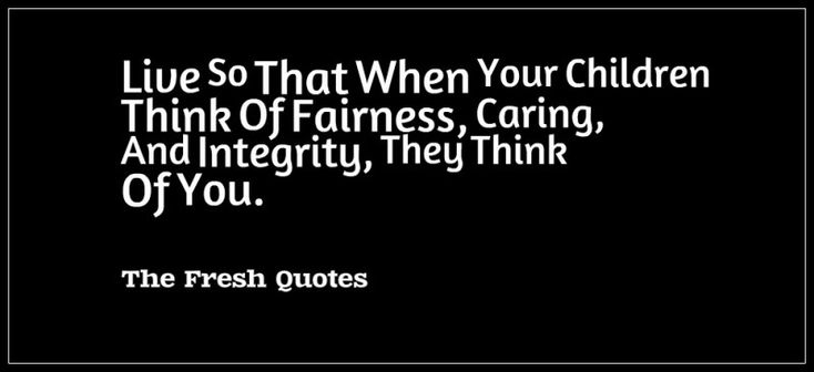 Parents quotes Live So That When Your Children Think Of Fairness, Caring, And Integrity, They Think Of You.