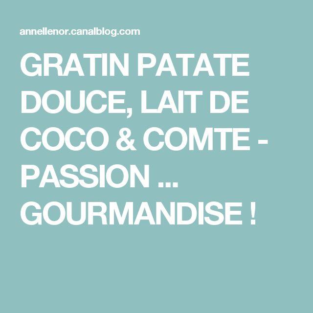 GRATIN PATATE DOUCE, LAIT DE COCO & COMTE - PASSION ... GOURMANDISE !