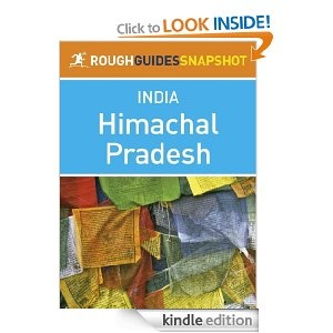 Himachal Pradesh Rough Guides Snapshot India (includes Shimla, Dharamsala, the Kullu and Parvati valleys, Manali, Spiti and the Manali?Leh Highway)