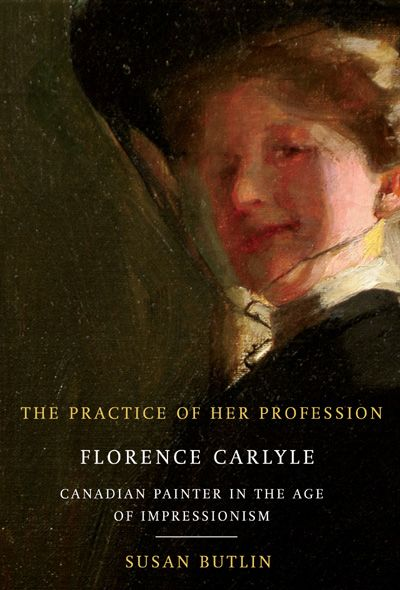The Practice of Her Profession By Susan Butlin McGill-Queen's University Press  Florence Carlyle's life - that of an independent risk-taker who actively constructed her own professional artistic practice and lived in a self-determined way that was often at odds with social convention - reveals much about the possibilities and limitations for a woman artist in the nouveau siècle.