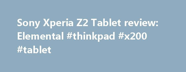 Sony Xperia Z2 Tablet review: Elemental #thinkpad #x200 #tablet http://tablet.remmont.com/sony-xperia-z2-tablet-review-elemental-thinkpad-x200-tablet/  Sony Xperia Z2 Tablet review Introduction Thinnest, lightest, highest water resistance – there are plenty of superlatives you can throw at the Sony Xperia Z2 Tablet – prettiest is another, though that one's more subjective. What is certain is that Sony has crafted one of the best tablets of 2014. The original Xperia Tablet Z […]