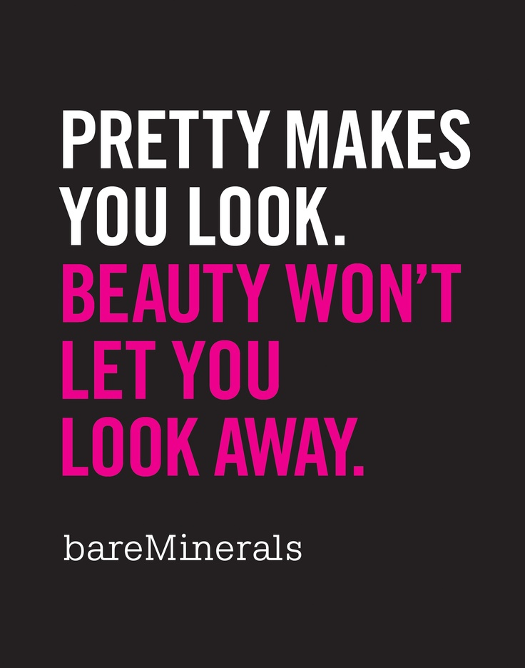 Pin 3. My favorite #BeAForceOfBeauty quote? 'Pretty makes you look. Beauty won't let you look away.' #bareMinerals #READYtowin