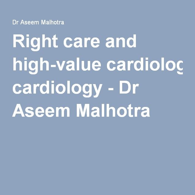 Right care and high-value cardiology - Dr Aseem Malhotra