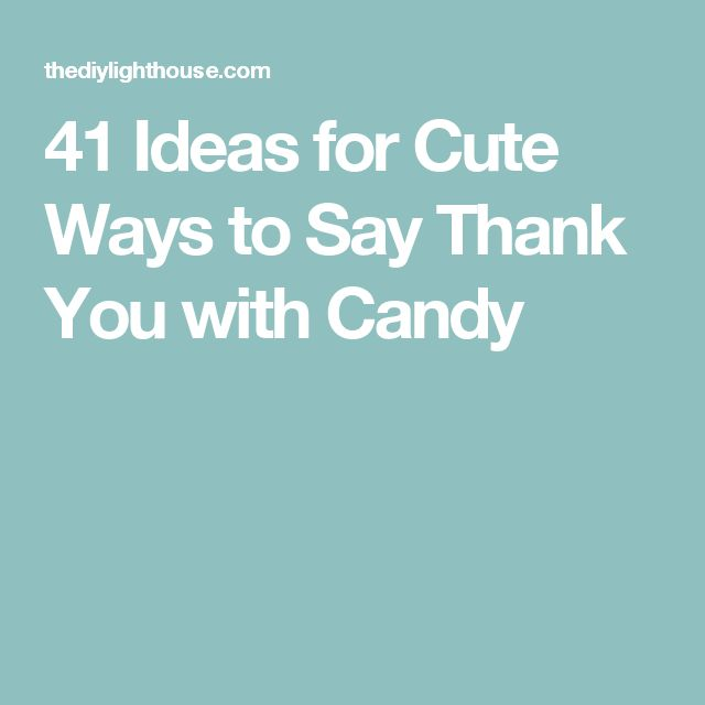 Thank You Quotes For Giving Gifts: 41 Ideas For Cute Ways To Say Thank You With Candy
