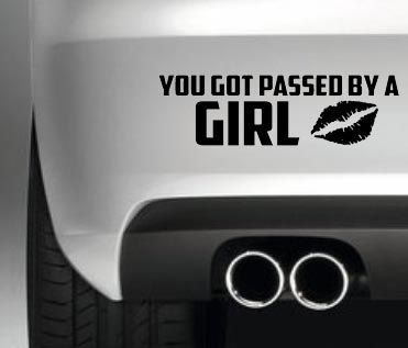 You just got passed by a girl car bumper/window sticker