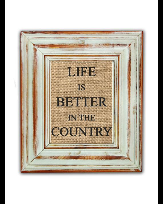 Life is Better In The Country / Burlap Art Print / Burlap Print / Shabby Chic Home Decor / Housewarming Gift / Country House Decor