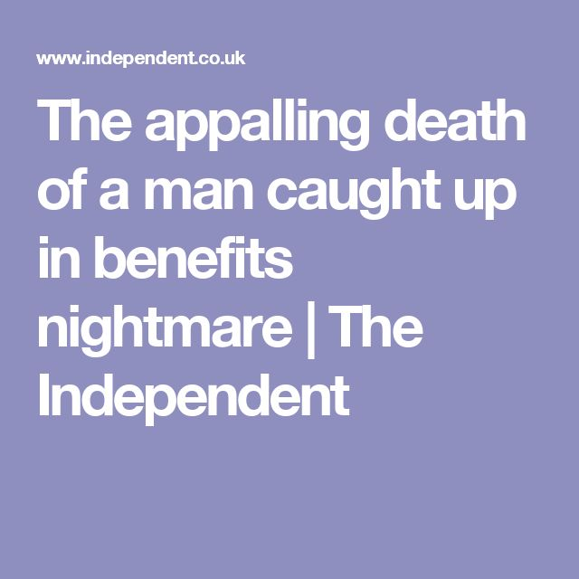 The appalling death of a man caught up in benefits nightmare | The Independent