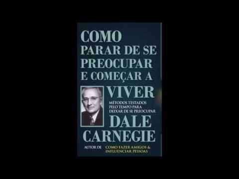 Como Parar de Se Preocupar e Começar a Viver - Dale Carnegie - ÁUDIO LIVRO