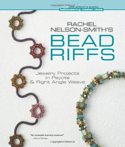Rachel Nelson-Smith's Bead Riffs: Jewelry Projects in Peyote & Right Angle Weave (Beadweaving Master Class Series) by Rachel Nelson-Smith
