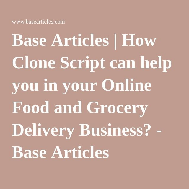 Base Articles | How Clone Script can help you in your Online Food and Grocery Delivery Business? - Base Articles