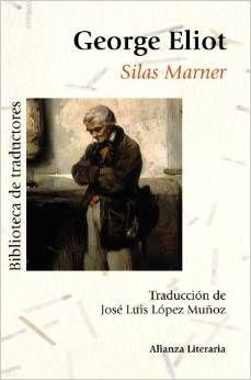 Silas Marner : El tejedor de Raveloe/ George Eliot ; traducido del inglés por José Luis López Muñoz. Madrid: Alianza Editorial, 2012. http://kmelot.biblioteca.udc.es/record=b1482838~S10*gag