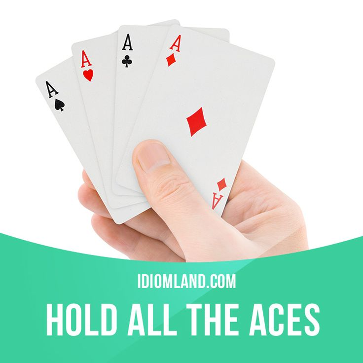 """Hold all the aces"" means ""to have all the advantages, to be in a winning…"