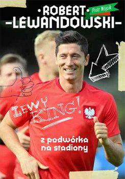 Robert Lewandowski. Z podwórka na stadiony-Wójcik Piotr