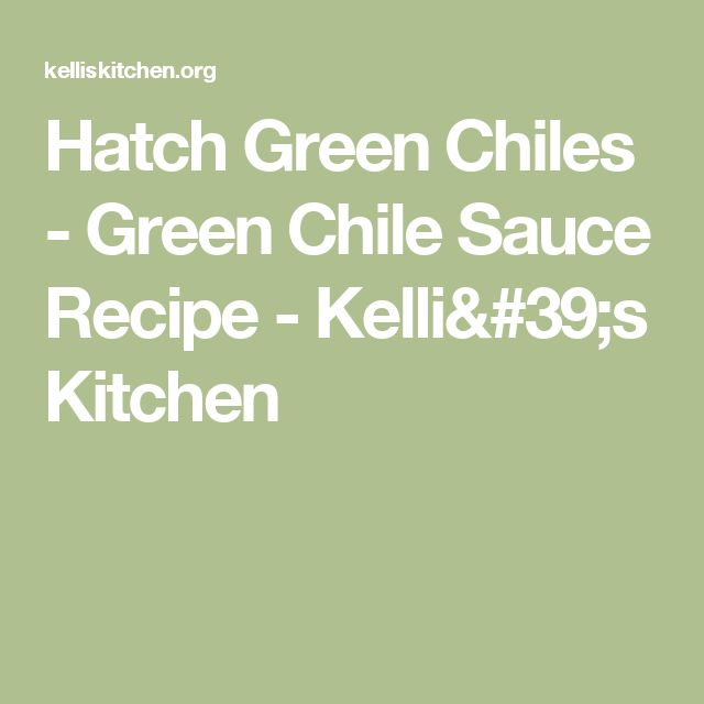 Hatch Green Chiles - Green Chile Sauce Recipe - Kelli's Kitchen
